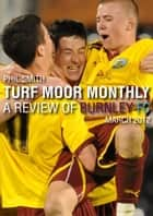 Turf Moor Monthly - A review of Burnley FC: March 2012 ebook by Phil Smith