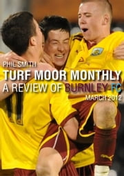 Turf Moor Monthly A Review of Burnley FC: March 2012 ebook by Phil Smith