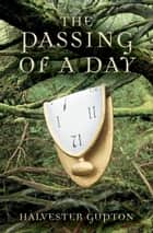 The Passing of a Day ebook by Halvester Gupton