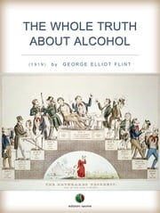 The Whole Truth About Alcohol ebook by George Elliot Flint