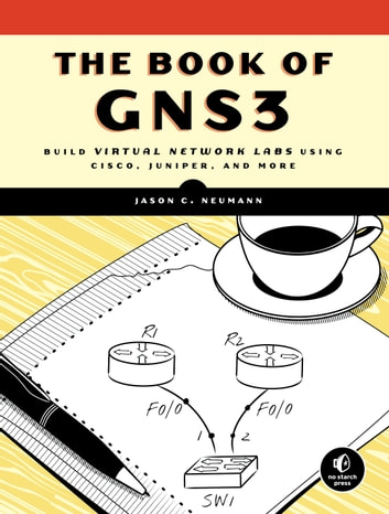 The Book of GNS3 - Build Virtual Network Labs Using Cisco, Juniper, and More eBook by Jason C. Neumann
