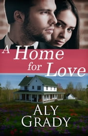 A Home For Love ebook by Aly Grady