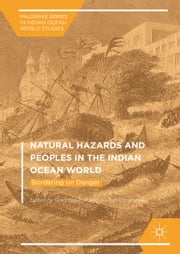 Natural Hazards and Peoples in the Indian Ocean World - Bordering on Danger ebook by