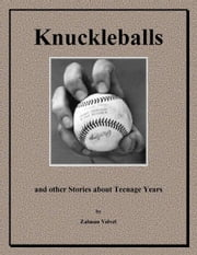 Knuckleballs - And Other Stories About Teenage Years ebook by Zalman Velvel