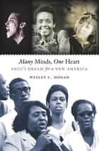 Many Minds, One Heart - SNCC's Dream for a New America ebook by Wesley C. Hogan