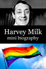 Harvey Milk Mini Biography ebook by eBios