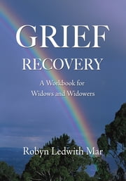 Grief Recovery - A Workbook for Widows and Widowers ebook by Robyn Ledwith Mar