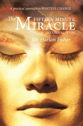 The Fifteen Minute Miracle - A practical approach to POSITIVE CHANGE ebook by Dr. Harlan Fisher
