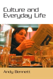 Culture and Everyday Life ebook by Andy Bennett