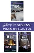Love Inspired Suspense January 2016 - Box Set 2 of 2 - Mountain Hideaway\Foul Play\Fatal Reunion ebook by Christy Barritt, Elisabeth Rees, Jessica R. Patch