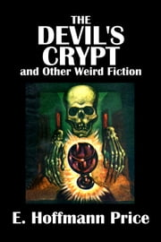 The Devil's Crypt and Other Weird Fiction by E. Hoffmann Price ebook by E. Hoffmann Price