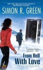 From Hell With Love - A Secret Histories Novel ebook by Simon R. Green