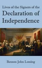 Lives of the Signers of the Declaration of Independence eBook by Benson John Lossing