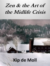 Zen & the Art of the Midlife Crisis ebook by Kip de Moll