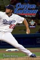 Clayton Kershaw: Pitching Ace - SportStars: Volume 4 ebook by Christine Dzidrums
