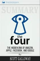 Summary of The Four: The Hidden DNA of Amazon, Apple, Facebook, and Google by Scott Galloway ebook by Readtrepreneur Publishing