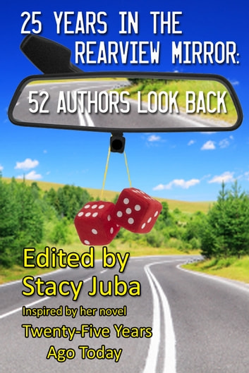 25 Years in the Rearview Mirror: 52 Authors Look Back ebook by Stacy Juba,Elaine Raco Chase
