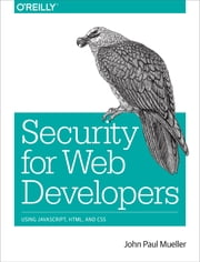 Security for Web Developers - Using JavaScript, HTML, and CSS ebook by John Paul Mueller