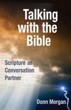 Talking with the Bible ebook by Donn Morgan
