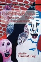 Critical Theory Ethics for Business and Public Administration ebook by David M. Boje