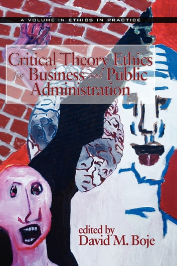 Critical Theory Ethics for Business and Public Administration ebook by