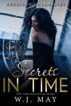 Secrets in Time - Kerrigan Chronicles, #4 ebook by W.J. May