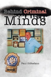 Behind Criminal Minds ebook by Paul DiStefano