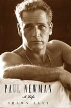 Paul Newman ebook by Shawn Levy