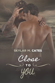 Close to You ebook by Skylar M. Cates