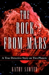The Rock From Mars - A Detective Story on Two Planets ebook by Kathy Sawyer