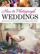 How to Photograph Weddings - Behind the Scenes with 25 Leading Pros to Learn Lighting, Posing and More ebook by Michelle Perkins