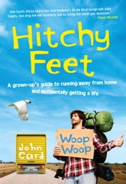 Hitchy Feet - A grown-up's guide to running away from home and accidentally getting a life ebook by John Card
