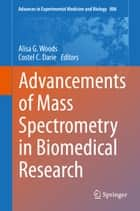 Advancements of Mass Spectrometry in Biomedical Research ebook by Alisa G. Woods,Costel C. Darie