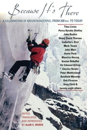Because It's There - A Celebration of Mountaineering from 200 B.C. to Today ebook by Alan Weber
