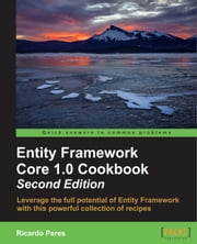 Entity Framework Core 1.0 Cookbook - Second Edition ebook by Ricardo Peres