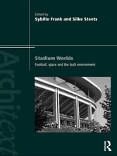 Stadium Worlds - Football, Space and the Built Environment ebook by