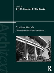 Stadium Worlds - Football, Space and the Built Environment ebook by Sybille Frank,Silke Steets