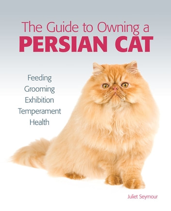 Guide to Owning a Persian Cat ebook by Juliet Seymour