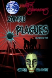 Earth's Survivors Zombie Plagues: Collection Two ebook by Geo Dell Dell Sweet