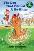The Dog That Pitched a No-Hitter ebook by Matt Christopher, Steve Bjorkman