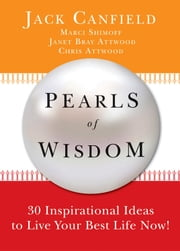 Pearls of Wisdom - 30 Inspirational Ideas to Live your Best Life Now! ebook by Jack Canfield, Chris Attwood, Marci Schimoff