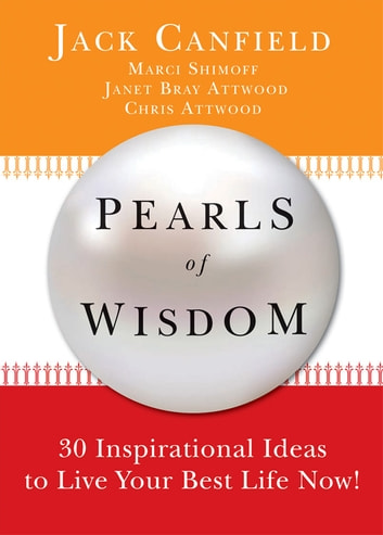 Pearls of Wisdom - 30 Inspirational Ideas to Live your Best Life Now! ebook by Jack Canfield,Chris Attwood,Marci Schimoff