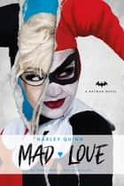 DC Comics novels - Harley Quinn: Mad Love ebook by Paul Dini, Pat Cadigan