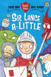 Pocket Heroes: 2: Sir Lance-a-Little ebook by Chris Inns,Dave Woods