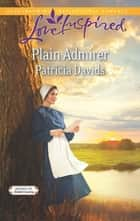 Plain Admirer ebook by Patricia Davids