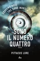 Sono Il Numero Quattro - Lorien Legacies [vol. 1] ebook by Pittacus Lore