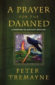 A Prayer for the Damned - A Mystery of Ancient Ireland ebook by Peter Tremayne