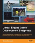 Unreal Engine Game Development Blueprints ebook by Nicola Valcasara