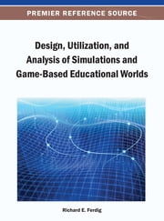 Design, Utilization, and Analysis of Simulations and Game-Based Educational Worlds ebook by Richard E. Ferdig