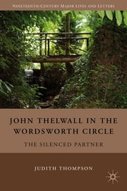 John Thelwall in the Wordsworth Circle - The Silenced Partner ebook by Judith Thompson